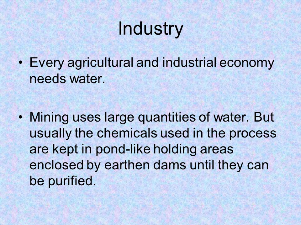 Industry Every agricultural and industrial economy needs water.
