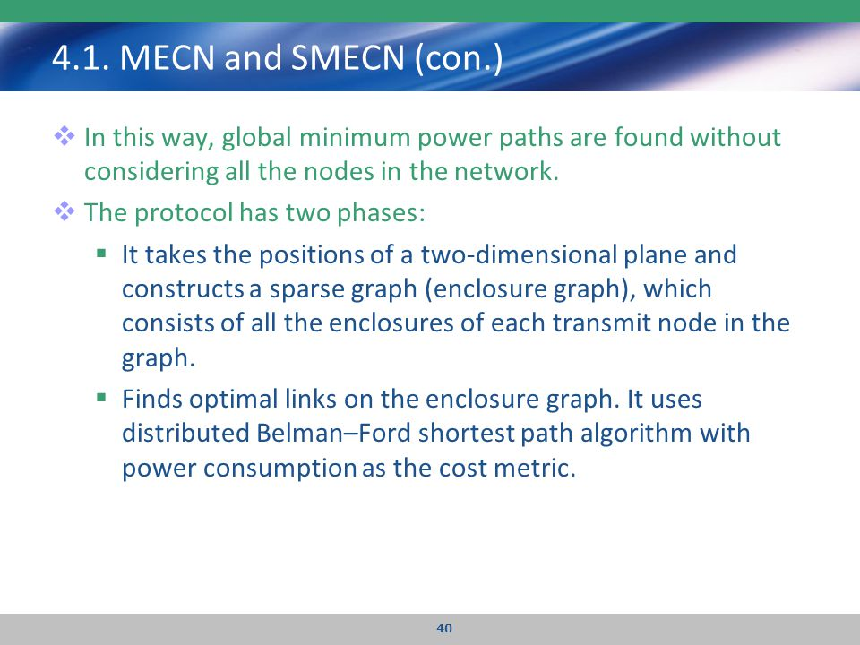 4.1. MECN and SMECN (con.) In this way, global minimum power paths are found without considering all the nodes in the network.