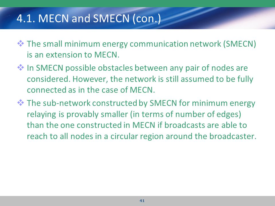 4.1. MECN and SMECN (con.) The small minimum energy communication network (SMECN) is an extension to MECN.