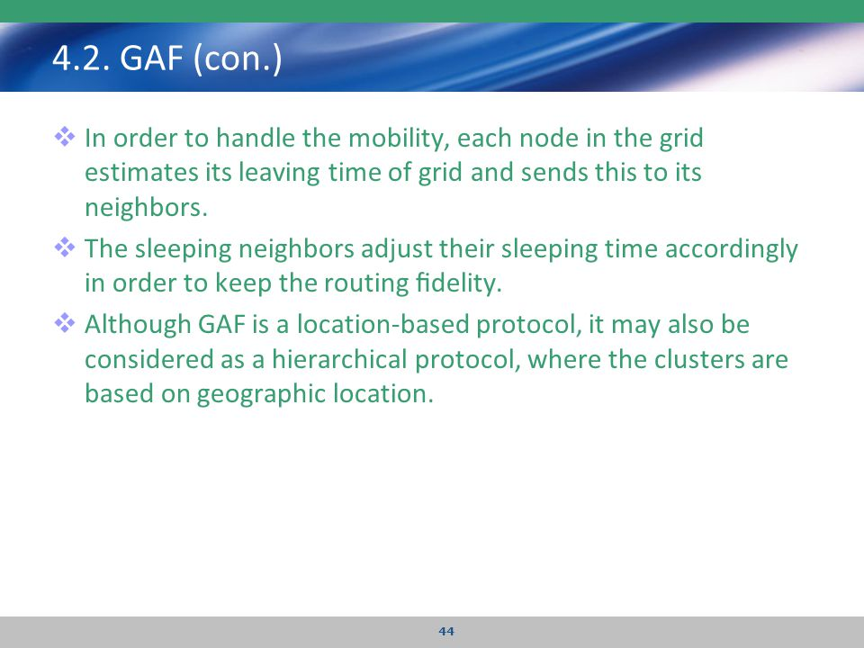 4.2. GAF (con.) In order to handle the mobility, each node in the grid estimates its leaving time of grid and sends this to its neighbors.