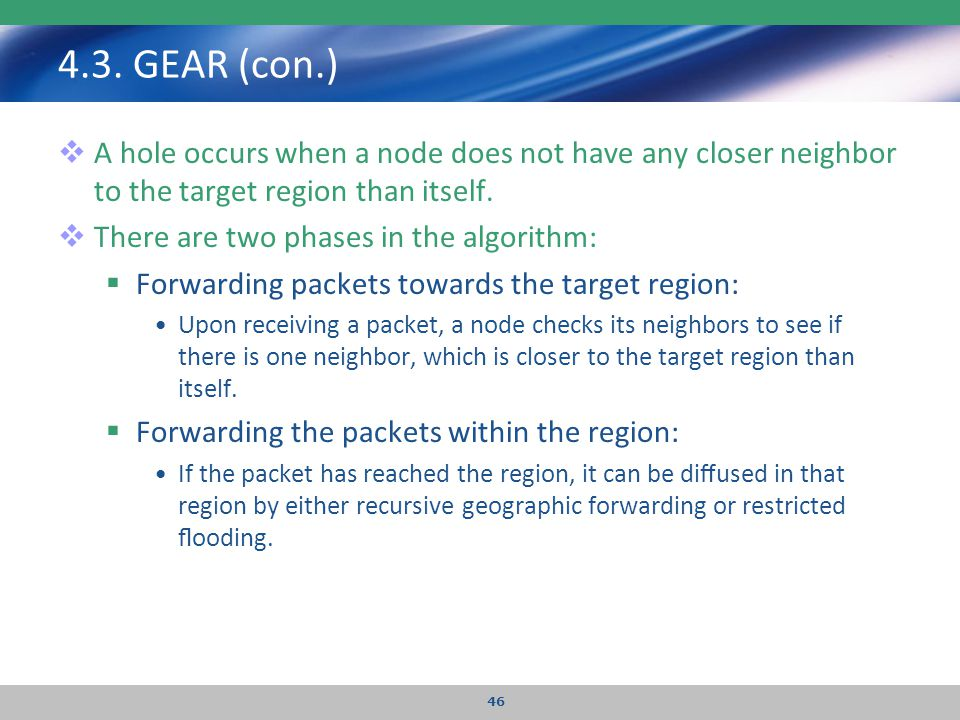 4.3. GEAR (con.) A hole occurs when a node does not have any closer neighbor to the target region than itself.