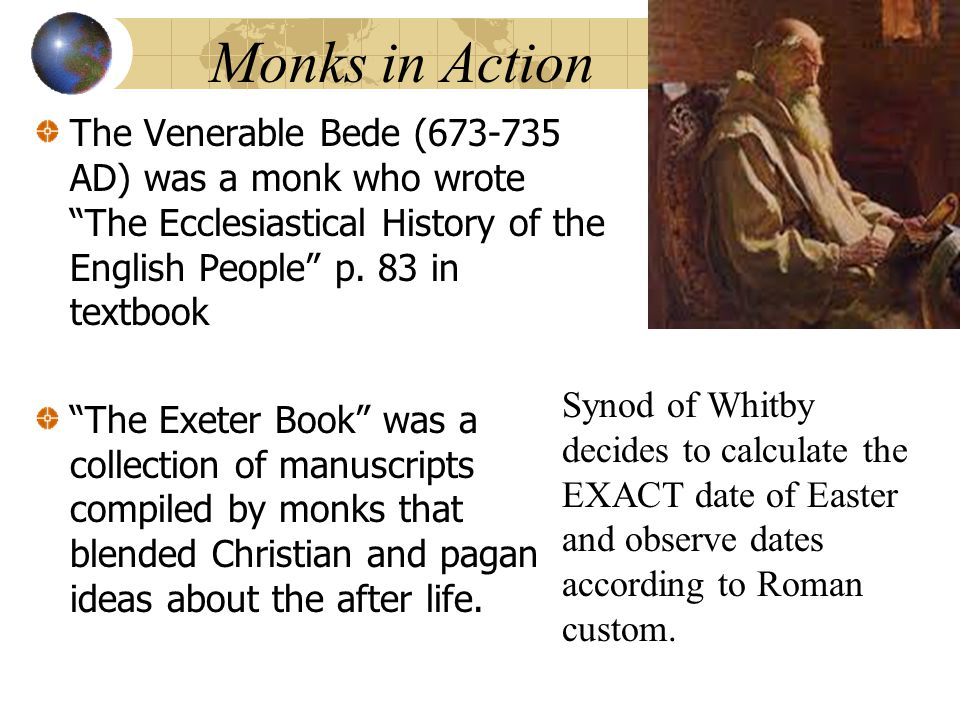 Monks in Action The Venerable Bede (673-735 AD) was a monk who wrote The Ecclesiastical History of the English People p. 83 in textbook.