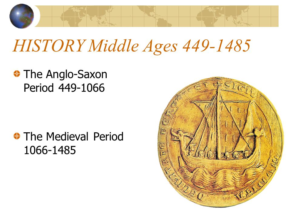 HISTORY Middle Ages 449-1485 The Anglo-Saxon Period 449-1066