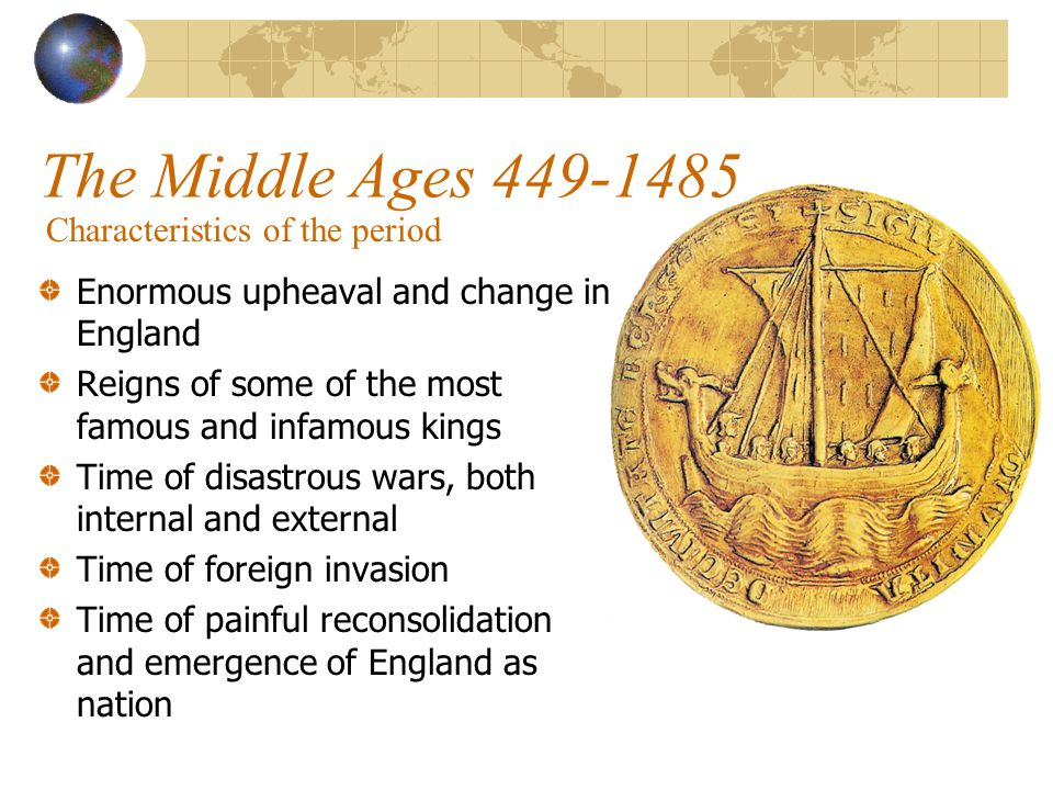 The Middle Ages 449-1485 Characteristics of the period