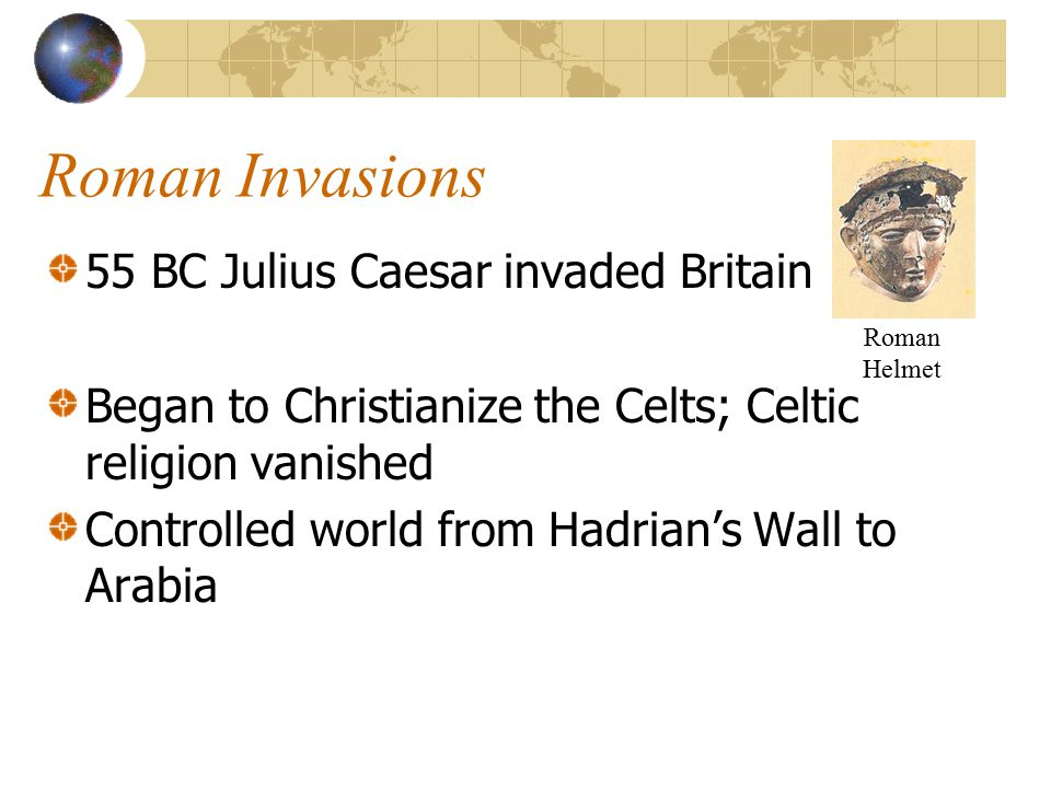 Roman Invasions 55 BC Julius Caesar invaded Britain