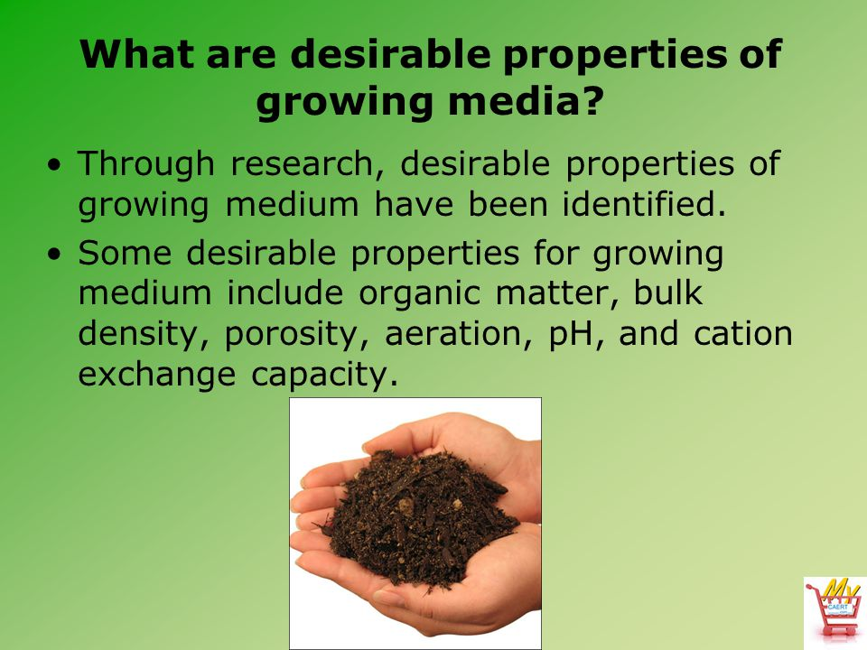 What are desirable properties of growing media