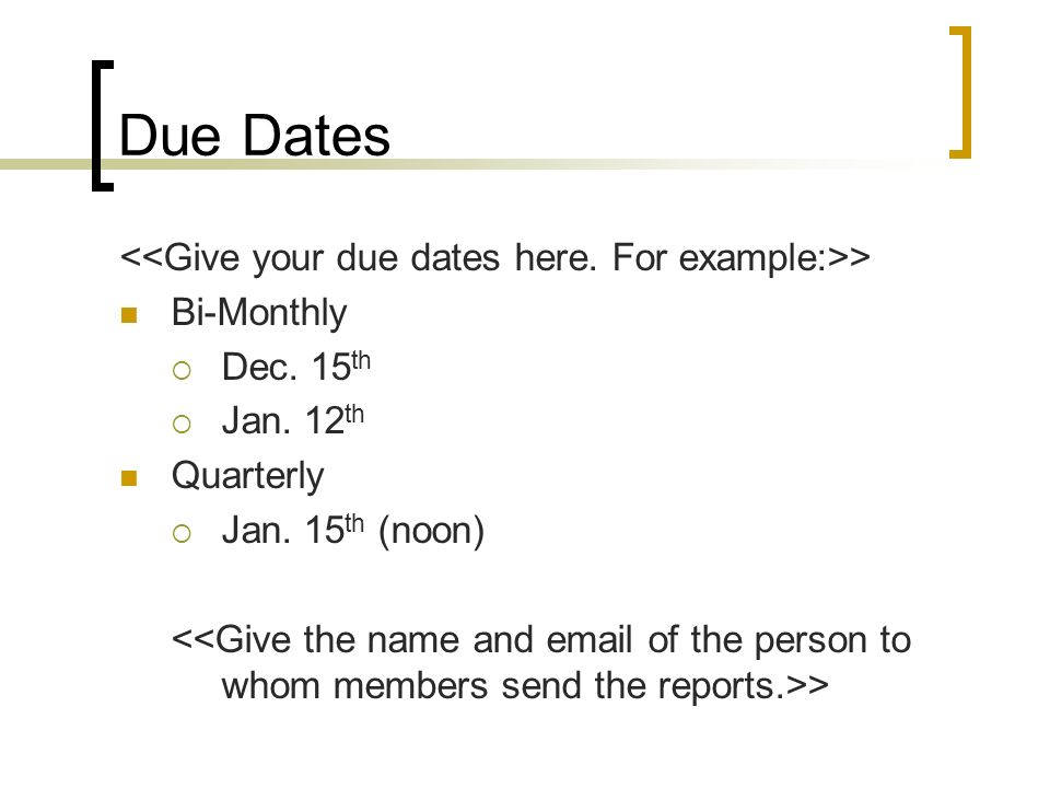 Due Dates <<Give your due dates here. For example:>>