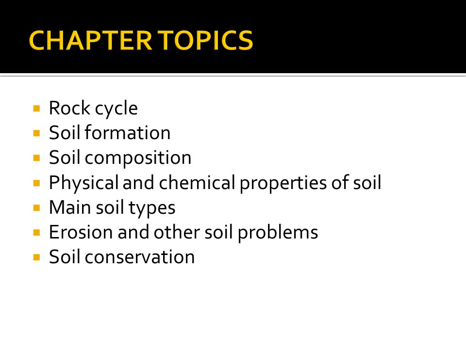 CHAPTER TOPICS Rock cycle Soil formation Soil composition