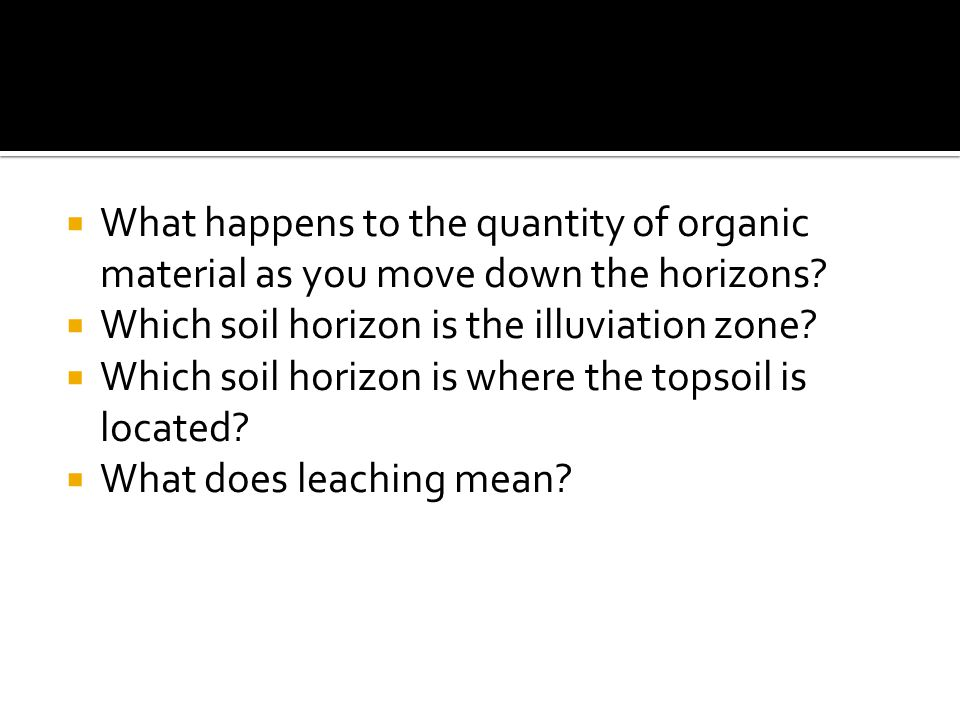 What happens to the quantity of organic material as you move down the horizons
