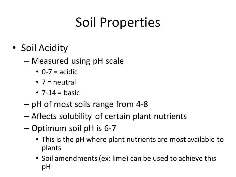 Soil Properties Soil Acidity Measured using pH scale