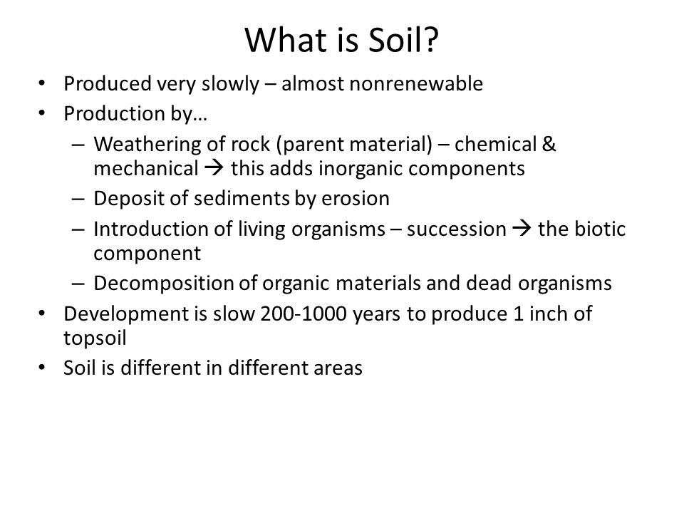 What is Soil Produced very slowly – almost nonrenewable