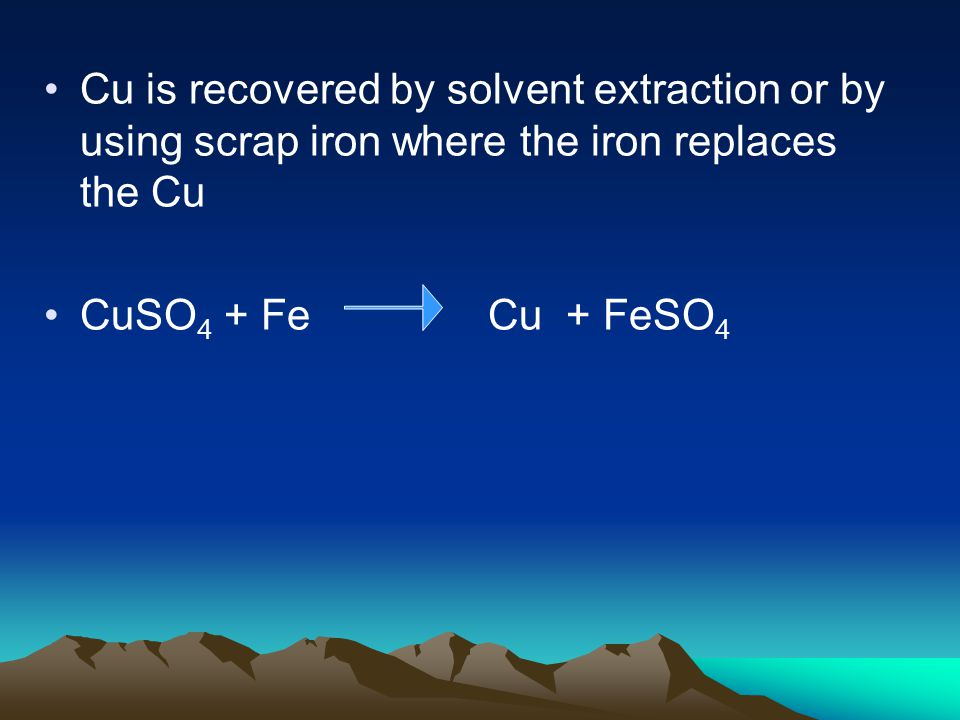 Cu is recovered by solvent extraction or by using scrap iron where the iron replaces the Cu