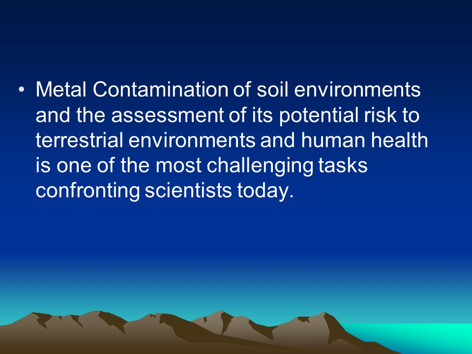 Metal Contamination of soil environments and the assessment of its potential risk to terrestrial environments and human health is one of the most challenging tasks confronting scientists today.