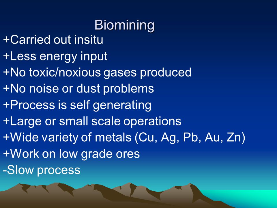 Biomining +Carried out insitu +Less energy input