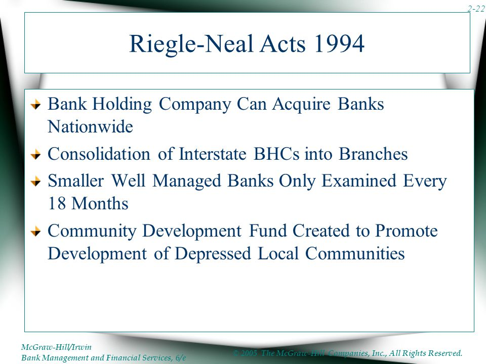 Riegle-Neal Acts 1994 Bank Holding Company Can Acquire Banks Nationwide. Consolidation of Interstate BHCs into Branches.