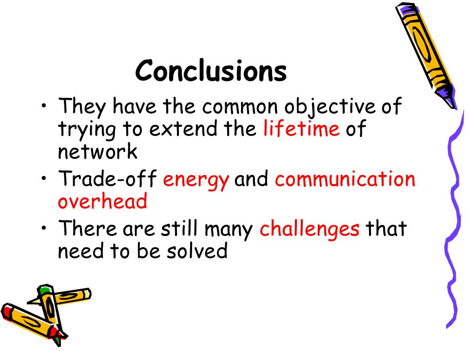 Conclusions They have the common objective of trying to extend the lifetime of network. Trade-off energy and communication overhead.
