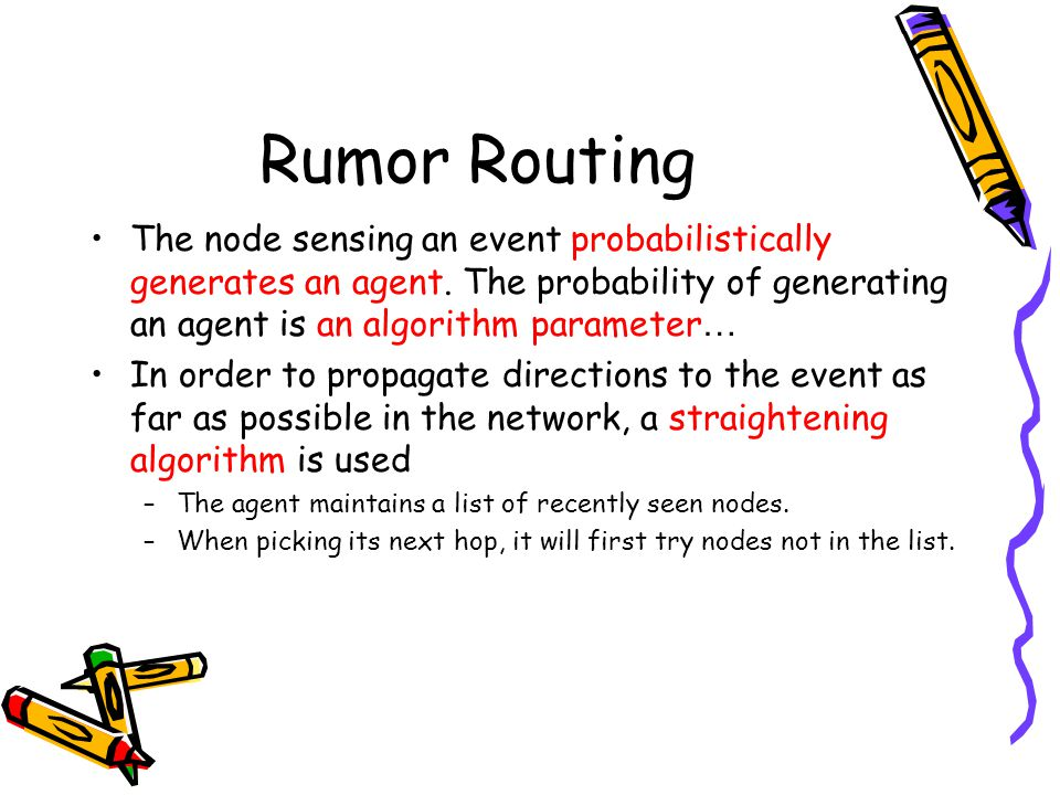 Rumor Routing The node sensing an event probabilistically generates an agent. The probability of generating an agent is an algorithm parameter…