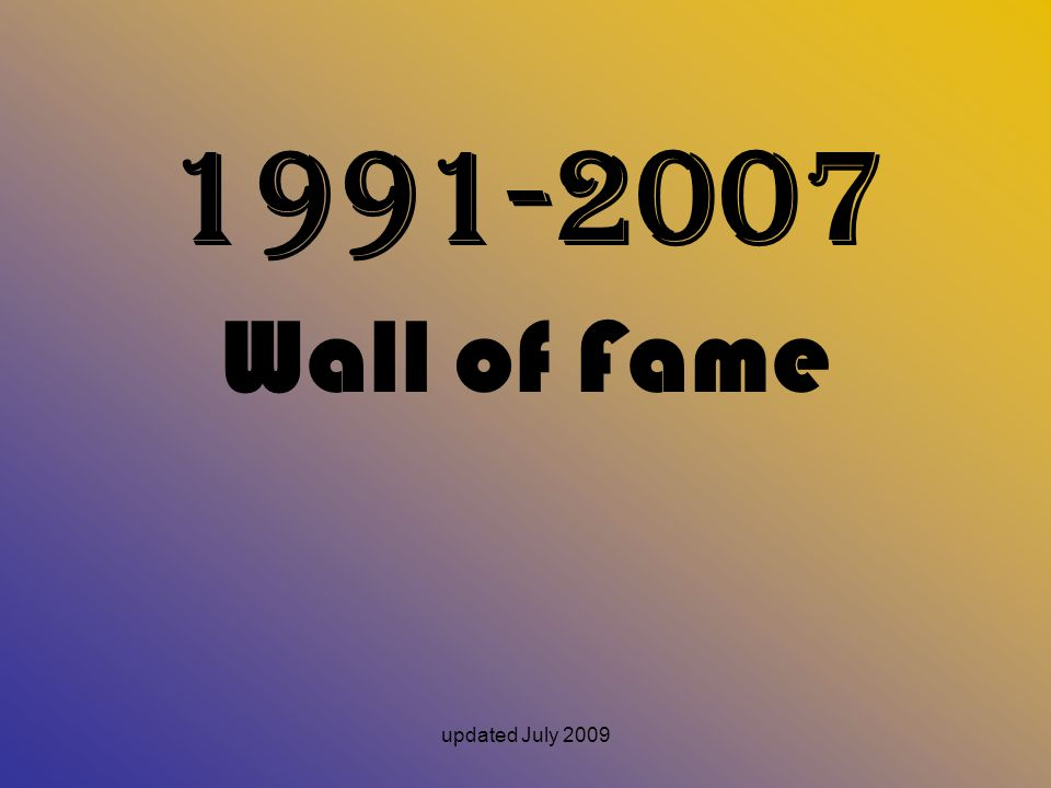 1991-2007 Wall of Fame updated July 2009