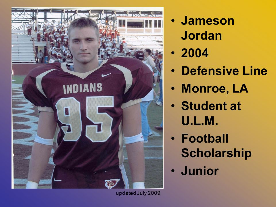 Jameson Jordan 2004 Defensive Line Monroe, LA Student at U.L.M.