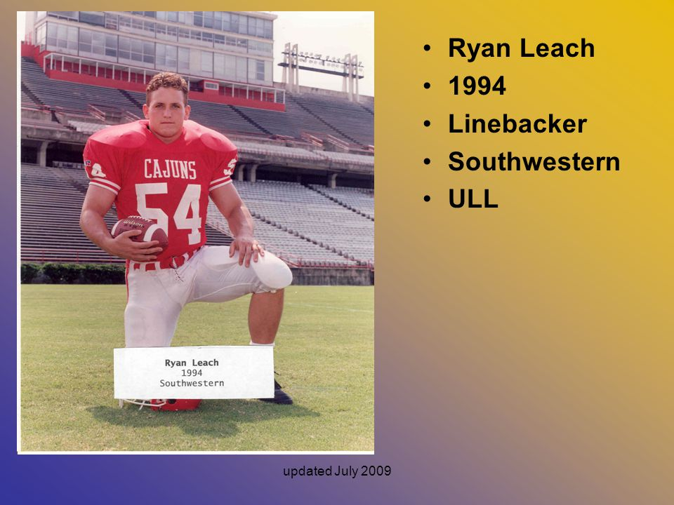 Ryan Leach 1994 Linebacker Southwestern ULL updated July 2009