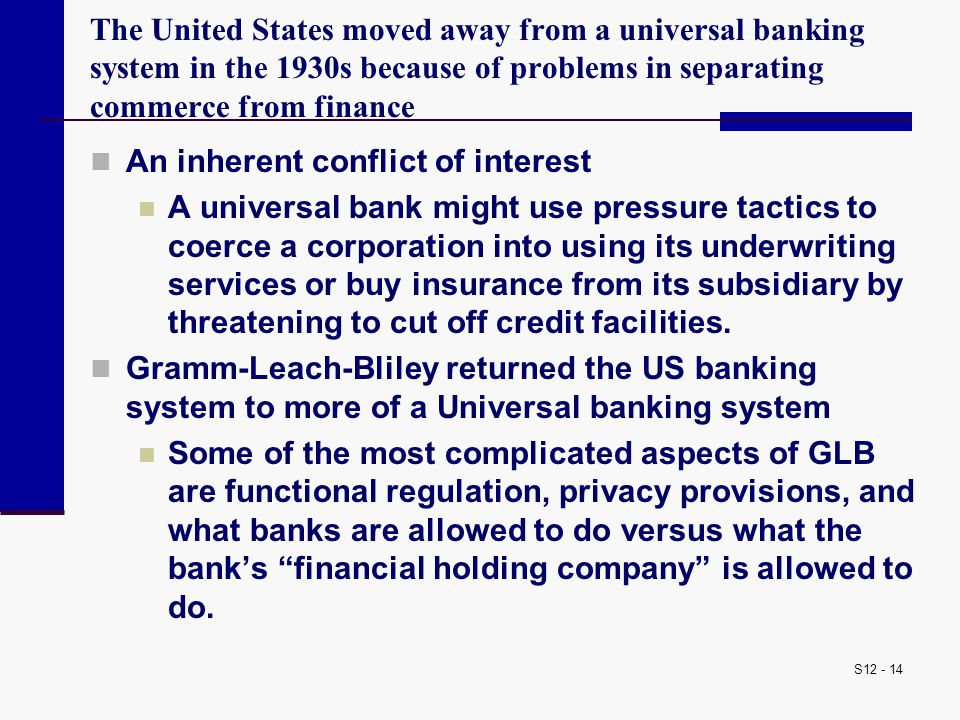 The United States moved away from a universal banking system in the 1930s because of problems in separating commerce from finance