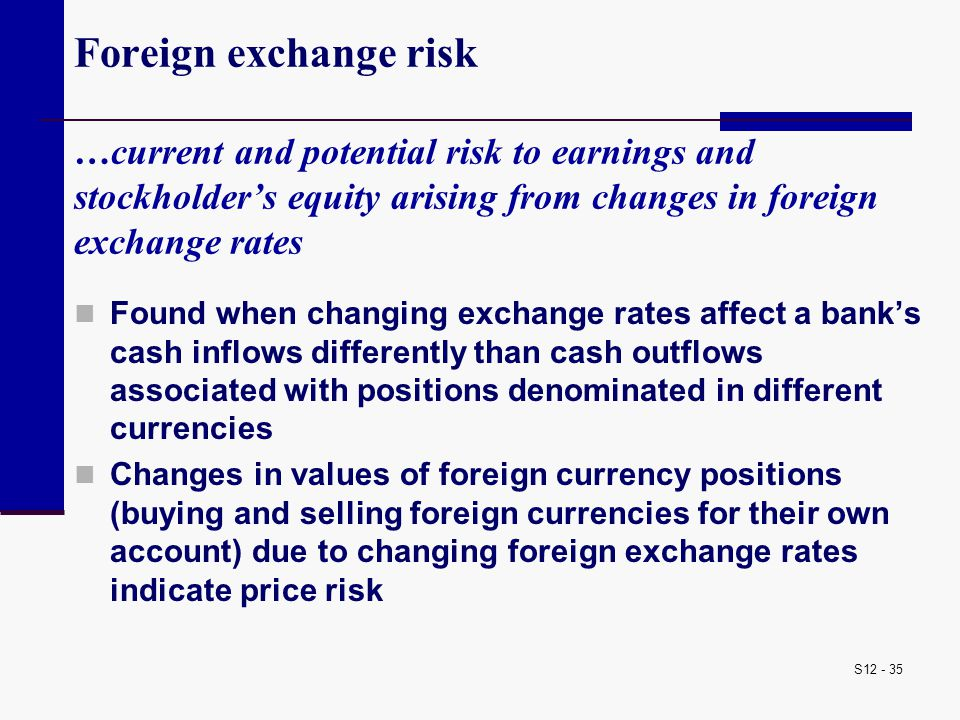 Foreign exchange risk …current and potential risk to earnings and stockholder's equity arising from changes in foreign exchange rates