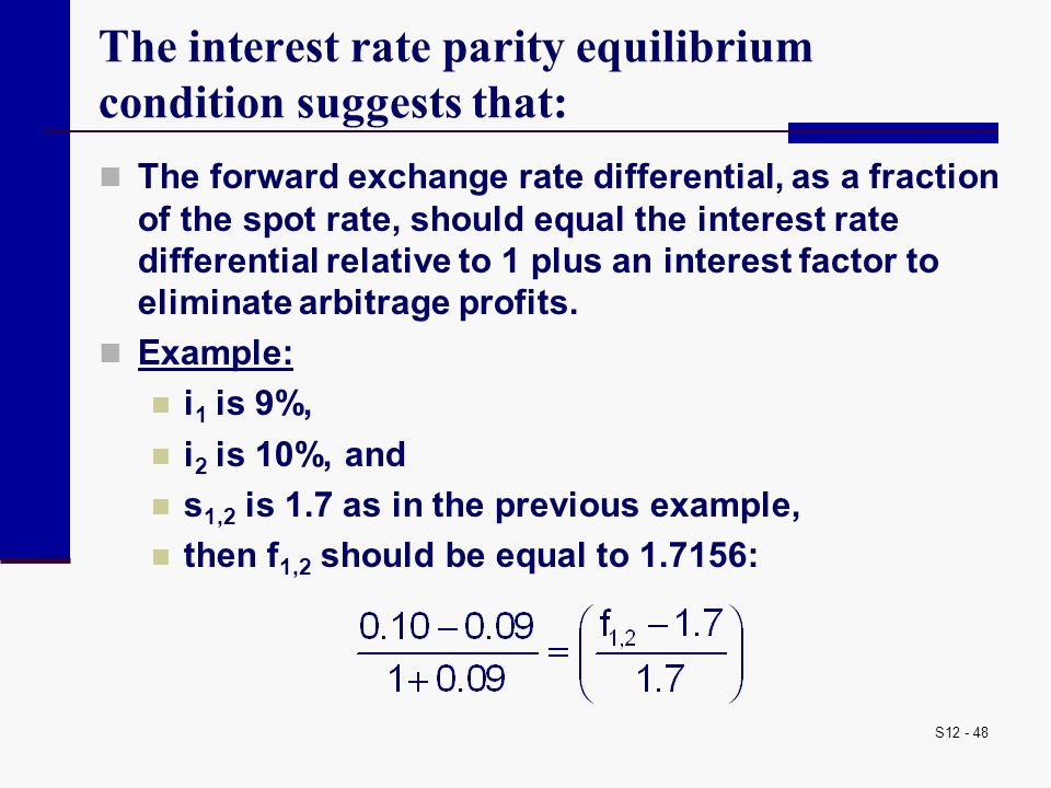 The interest rate parity equilibrium condition suggests that: