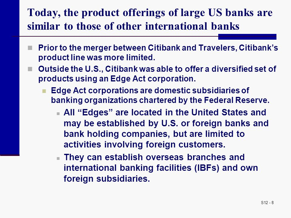 Today, the product offerings of large US banks are similar to those of other international banks