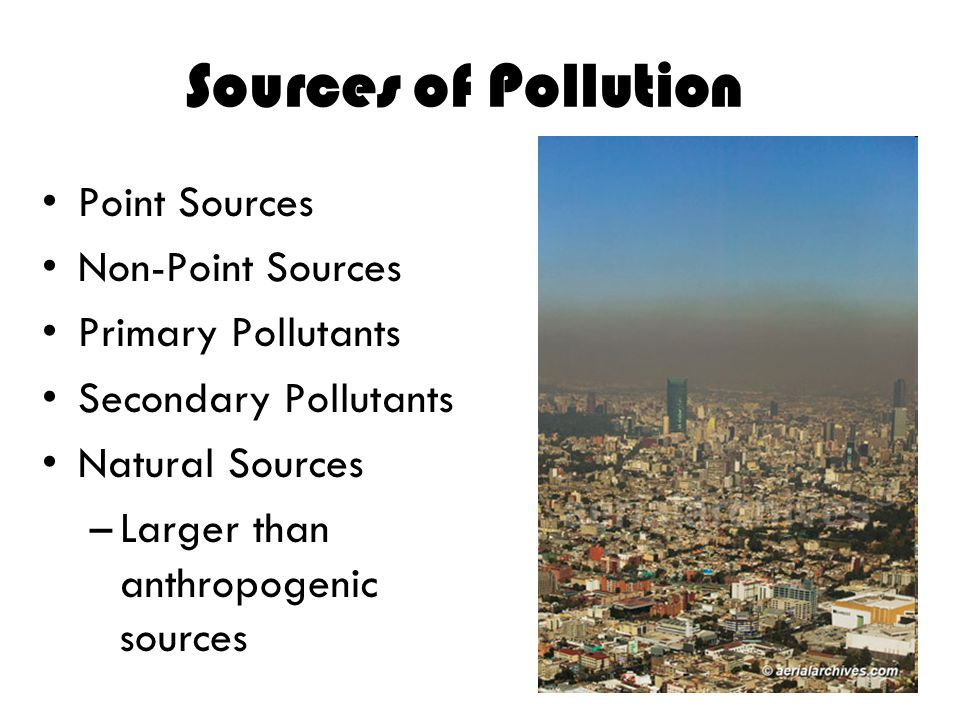 Sources of Pollution Point Sources Non-Point Sources
