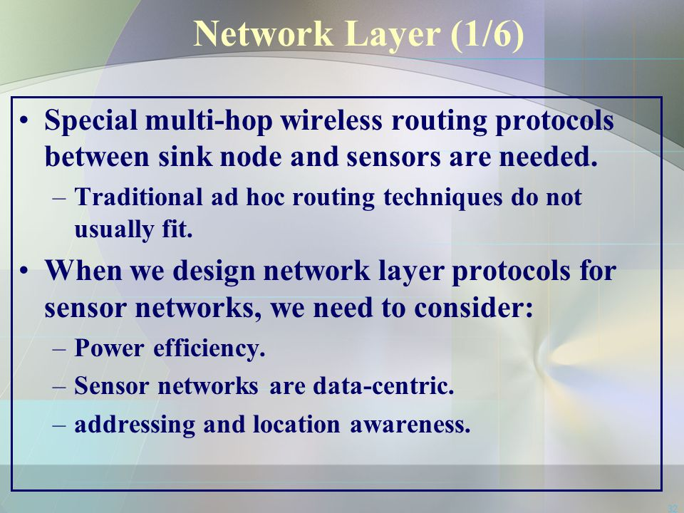 Network Layer (1/6) Special multi-hop wireless routing protocols between sink node and sensors are needed.