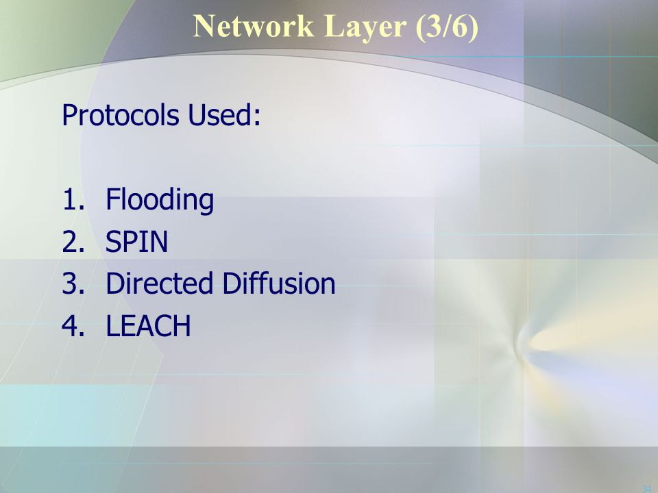 Network Layer (3/6) Protocols Used: Flooding SPIN Directed Diffusion