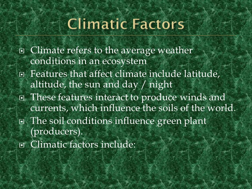 Climatic Factors Climate refers to the average weather conditions in an ecosystem.