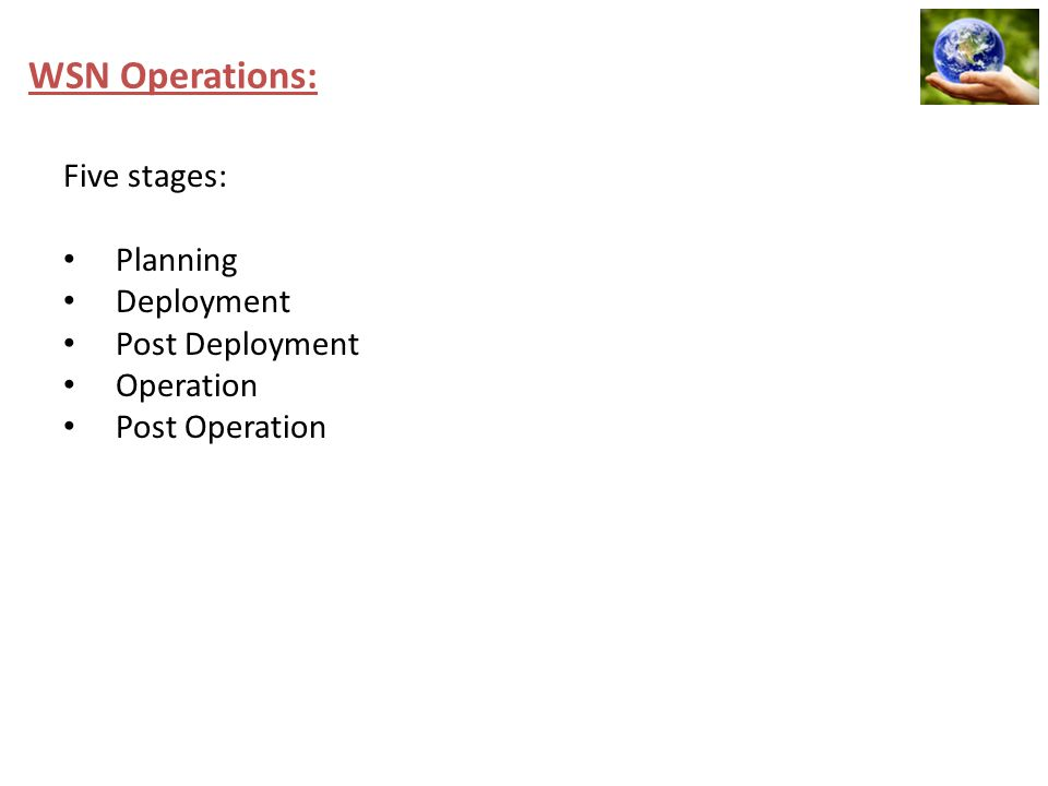 WSN Operations: Five stages: Planning Deployment Post Deployment