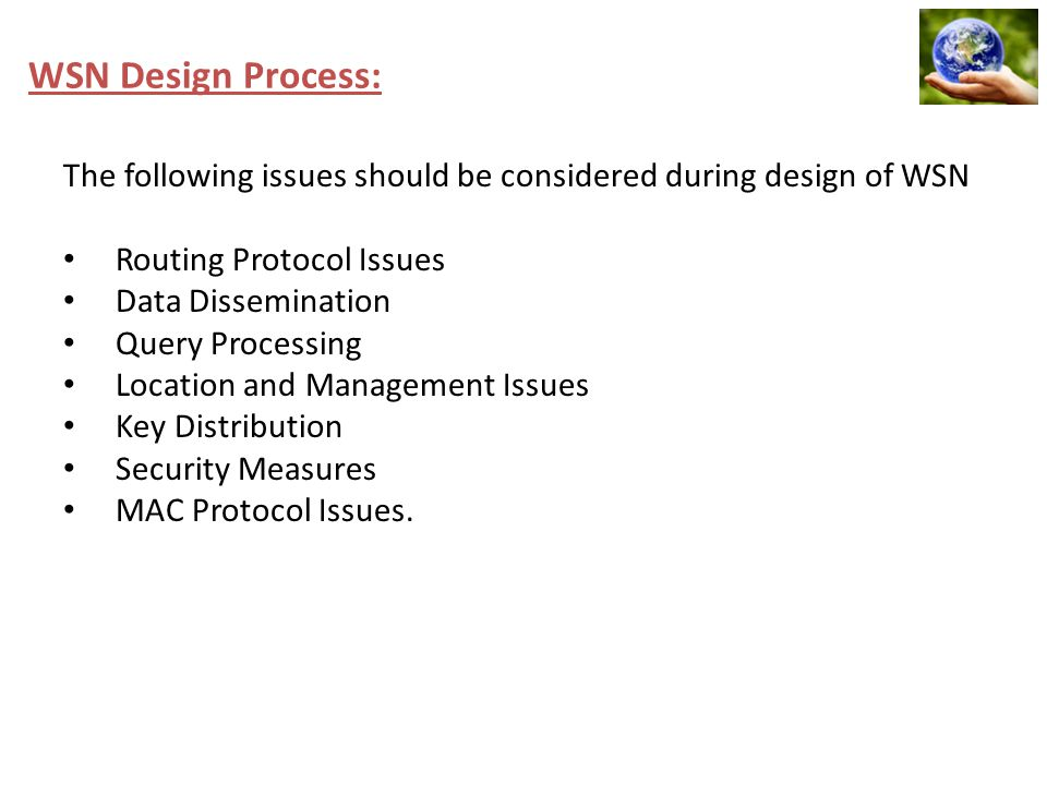 WSN Design Process: The following issues should be considered during design of WSN. Routing Protocol Issues.