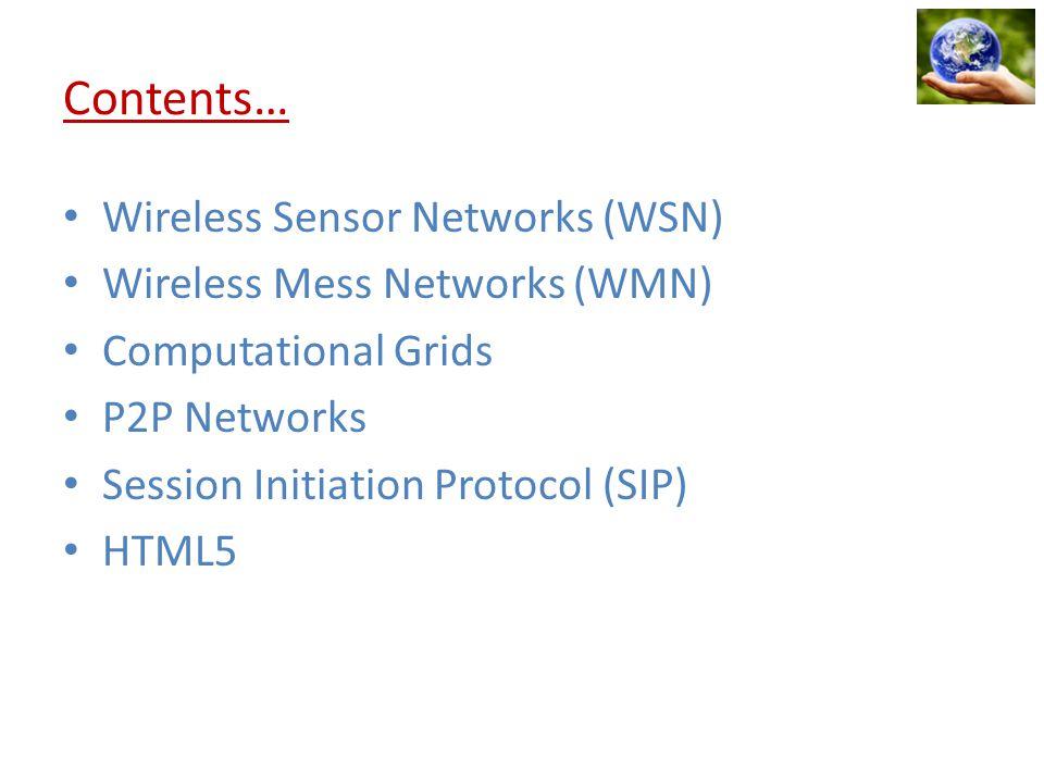 Contents… Wireless Sensor Networks (WSN) Wireless Mess Networks (WMN)