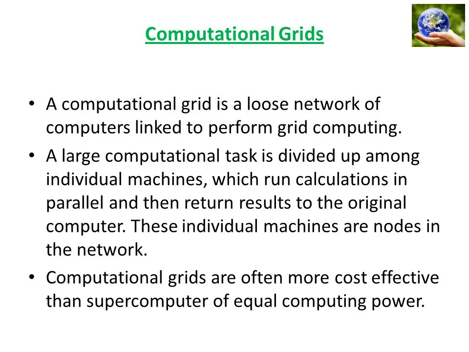 Computational Grids A computational grid is a loose network of computers linked to perform grid computing.