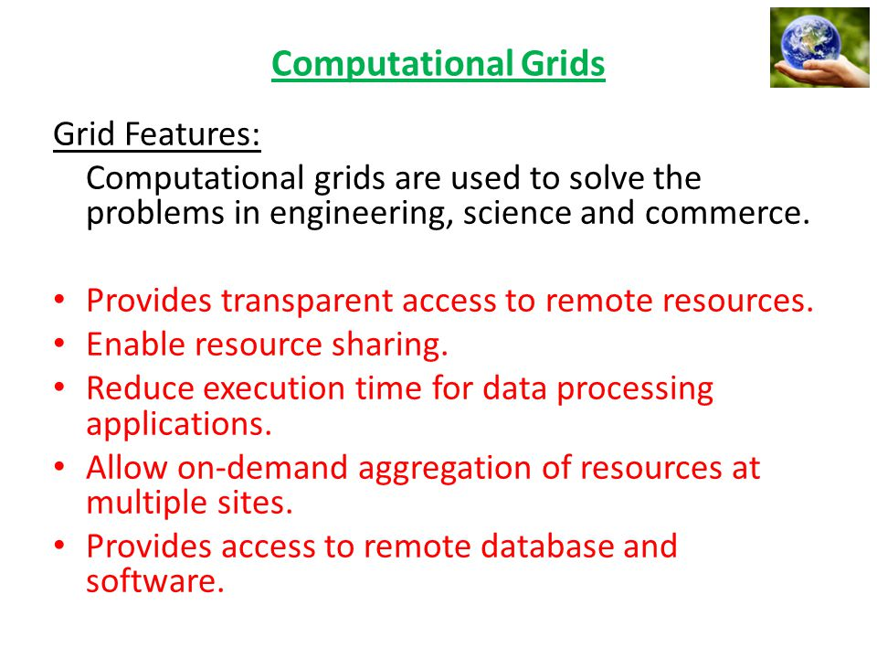 Computational Grids Grid Features:
