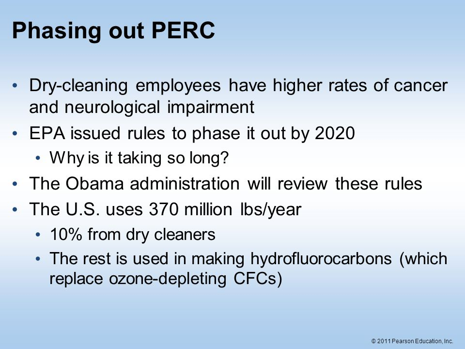 Phasing out PERC Dry-cleaning employees have higher rates of cancer and neurological impairment. EPA issued rules to phase it out by 2020.