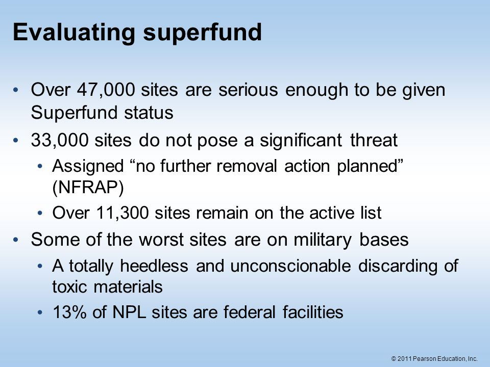 Evaluating superfund Over 47,000 sites are serious enough to be given Superfund status. 33,000 sites do not pose a significant threat.