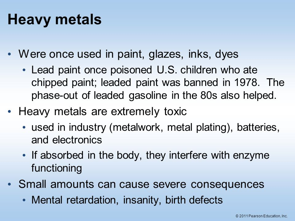 Heavy metals Were once used in paint, glazes, inks, dyes