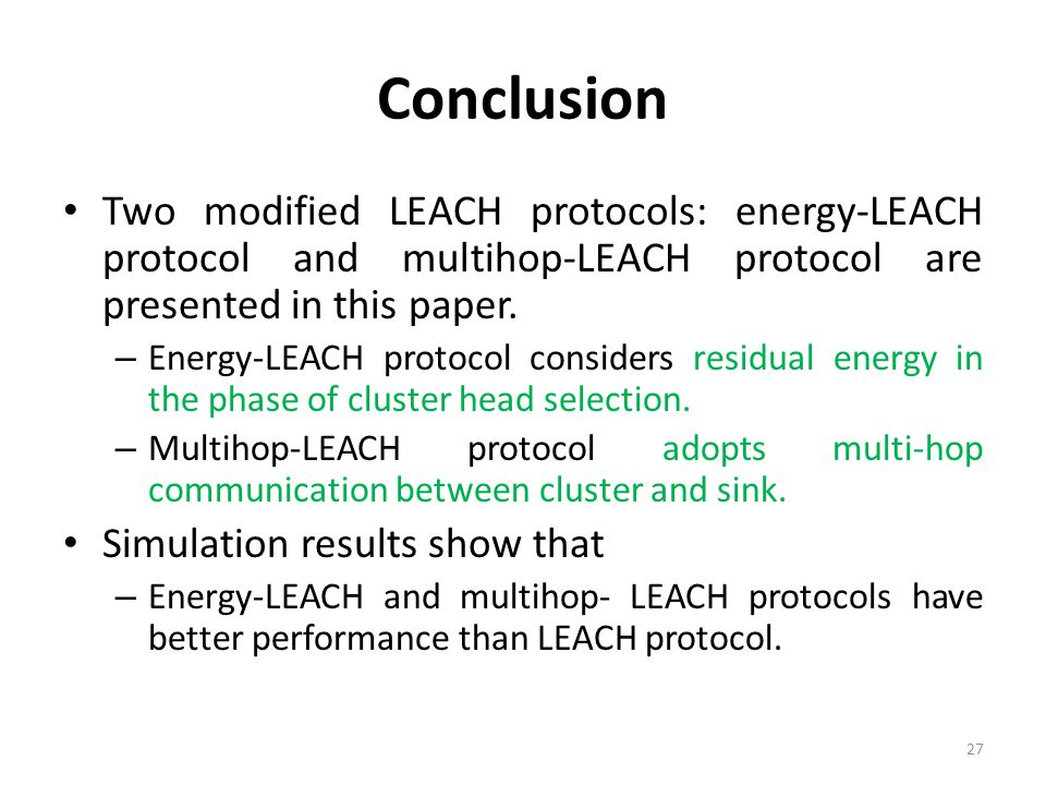 Conclusion Two modified LEACH protocols: energy-LEACH protocol and multihop-LEACH protocol are presented in this paper.