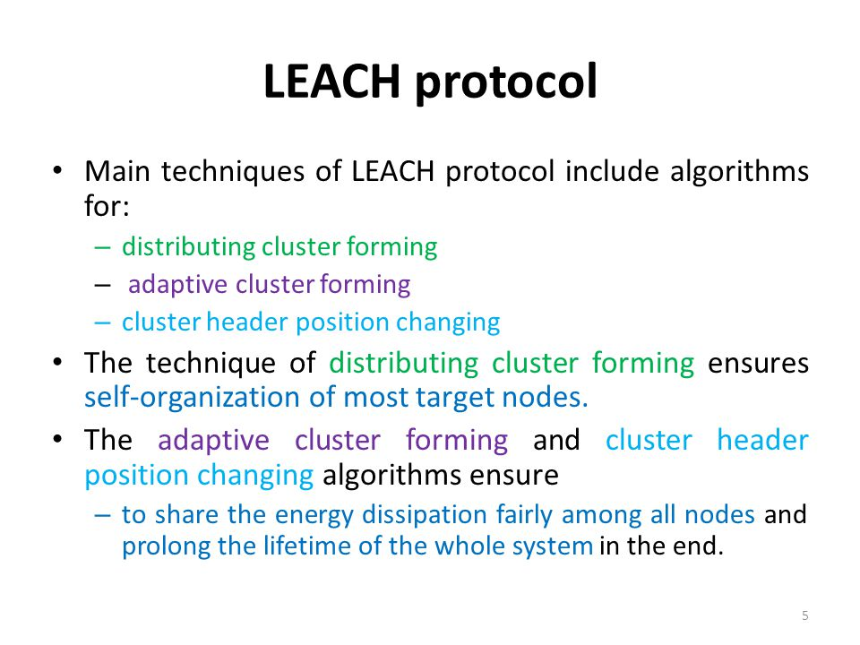 LEACH protocol Main techniques of LEACH protocol include algorithms for: distributing cluster forming.