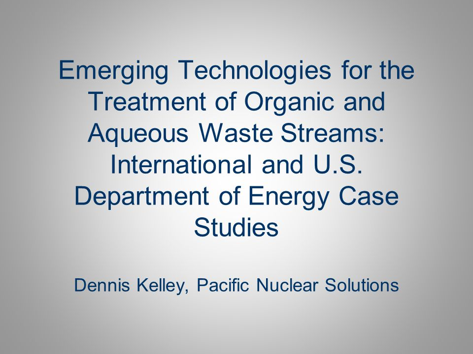 Emerging Technologies for the Treatment of Organic and Aqueous Waste Streams: International and U.S.