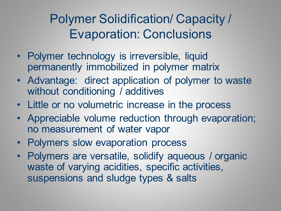 Polymer Solidification/ Capacity / Evaporation: Conclusions