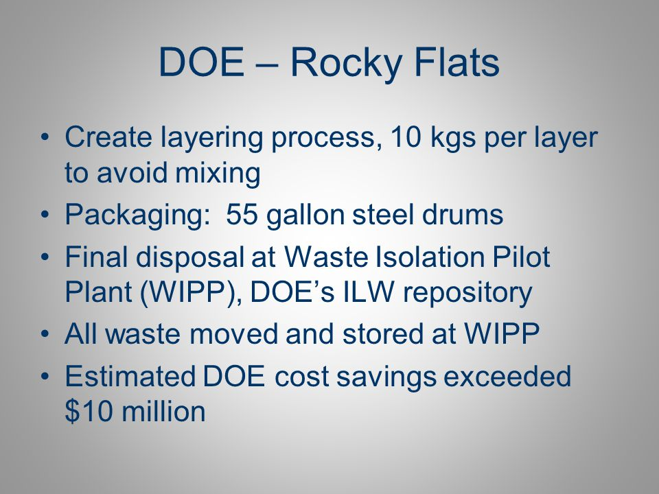 DOE – Rocky Flats Create layering process, 10 kgs per layer to avoid mixing. Packaging: 55 gallon steel drums.