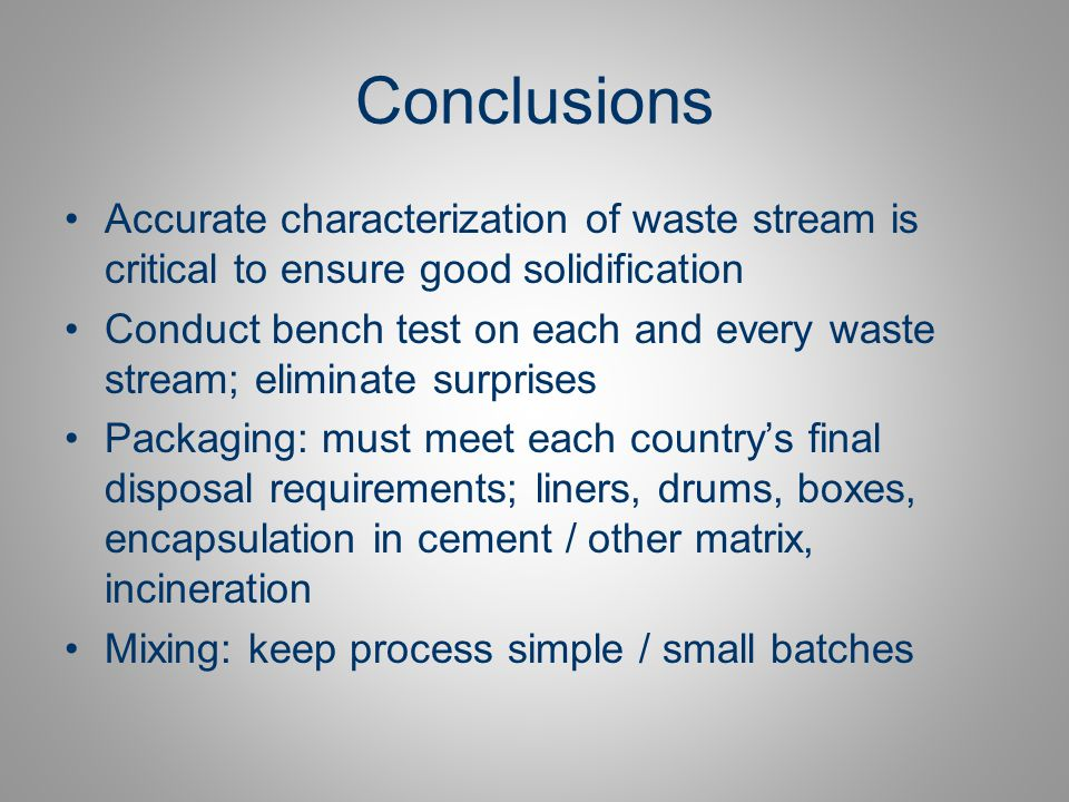 Conclusions Accurate characterization of waste stream is critical to ensure good solidification.
