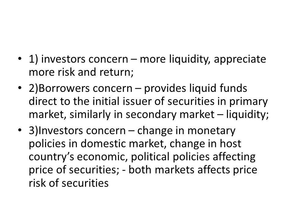 1) investors concern – more liquidity, appreciate more risk and return;
