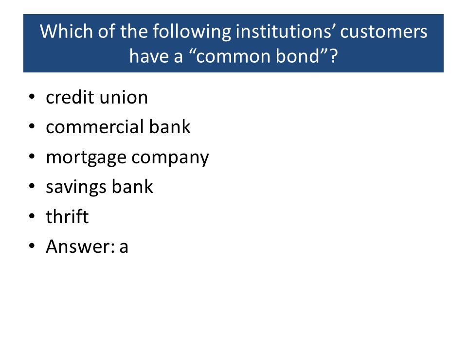 Which of the following institutions' customers have a common bond