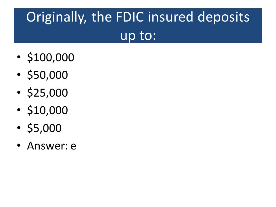 Originally, the FDIC insured deposits up to: