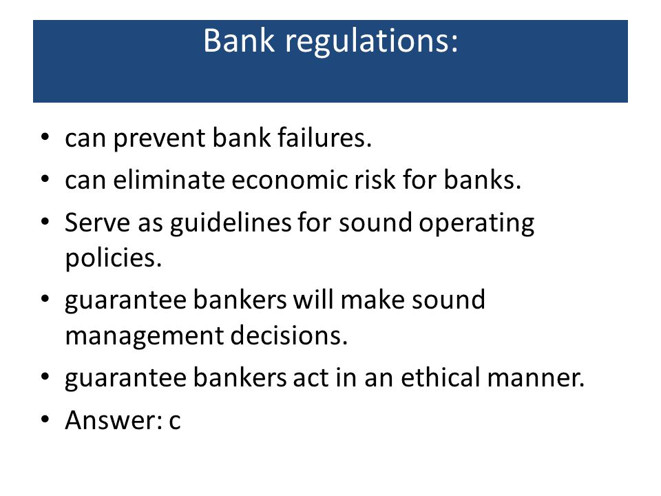 Bank regulations: can prevent bank failures.